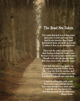 a review of the choices and crossroads we experience in life in the road not taken by robert frost This is the theme of robert frost's the road not taken the most striking use of literary device in this poem is frost's use of the extended metaphor the entire poem is a metaphor comparing life and its choices to a journey through the woods, and about having to decide what choice to make.