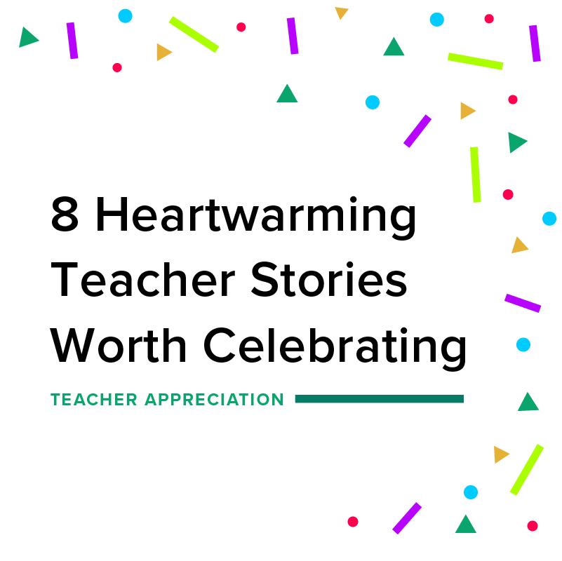 8 Heartwarming Teacher Stories Worth Celebrating