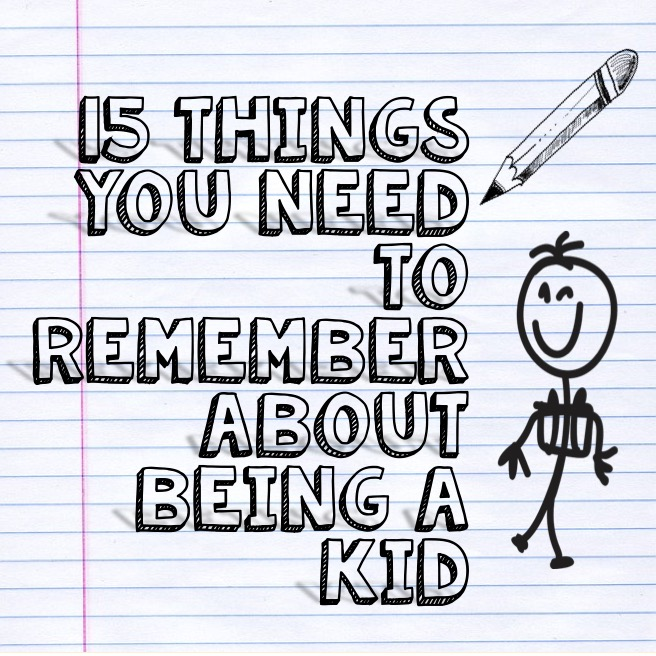 15 Things You Need to Remember About Being a Kid