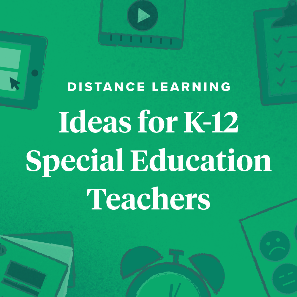 Distance Learning: Ideas for K-12 Special Education Teachers