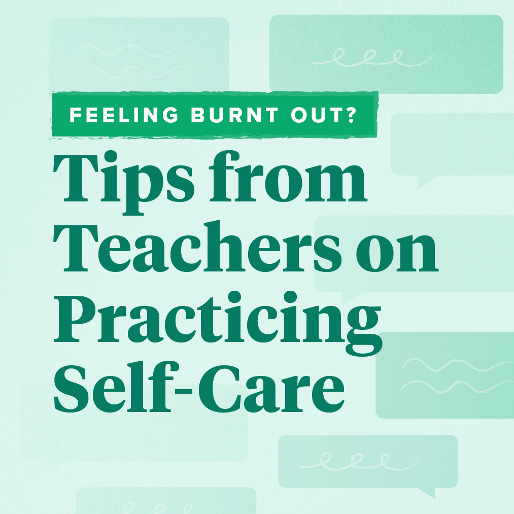 Tips from Teachers on Practicing Self-Care