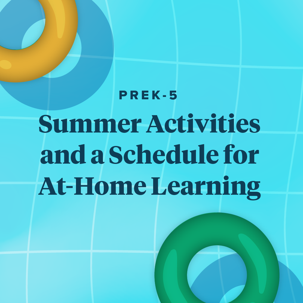 17 Summer Activities and a Schedule for At-Home Learning