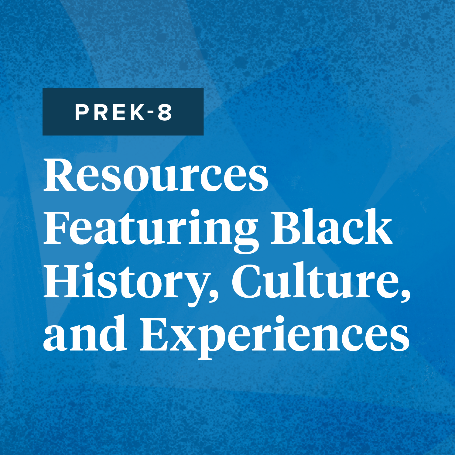 Resources for PreK-8 Featuring Black History, Culture, and Experiences