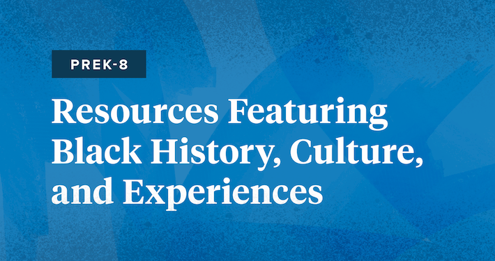 """Blue rectangle with the words """"PreK-8: Resources Featuring Black History, Culture, and Experiences"""""""