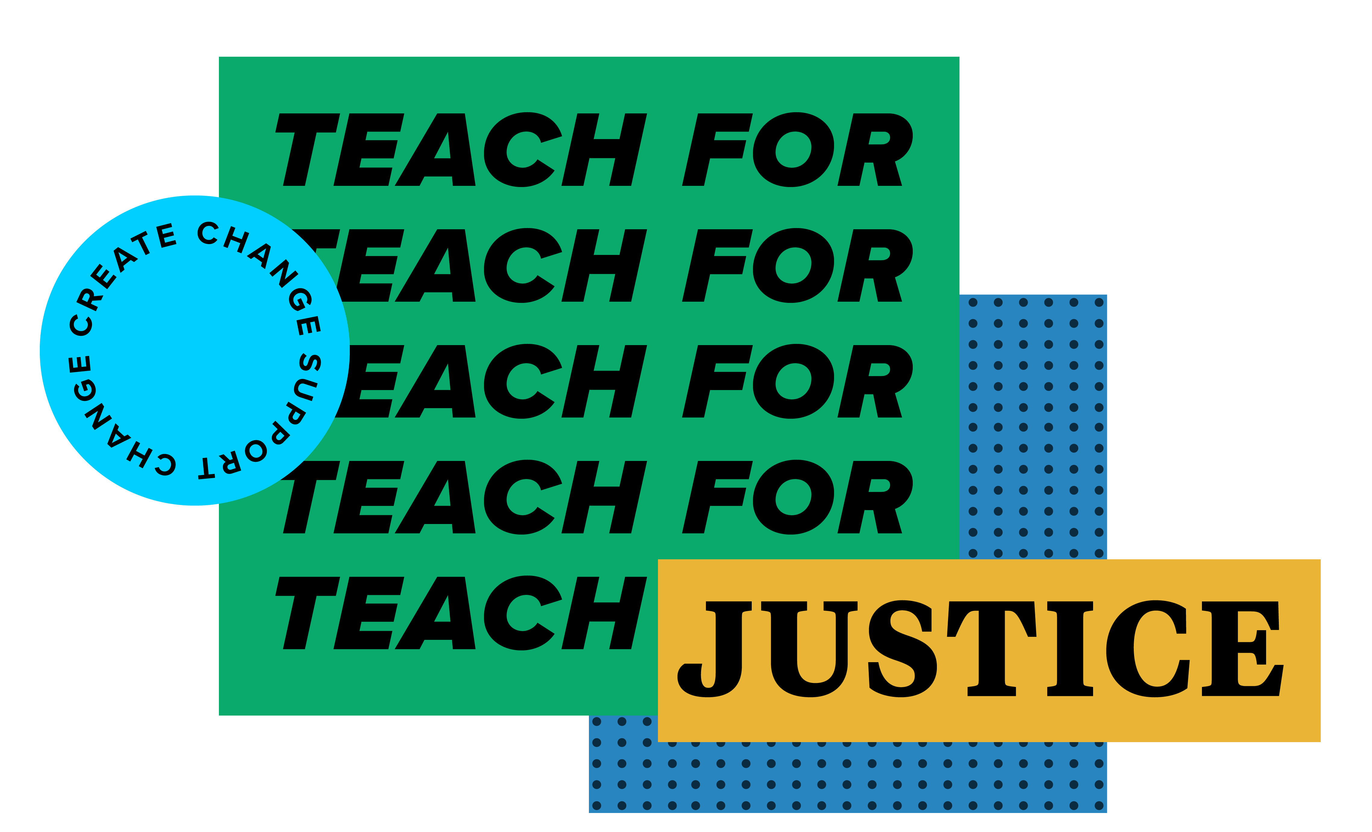 """An image with the words """"Create Change, Support Change, Teach For Justice"""""""