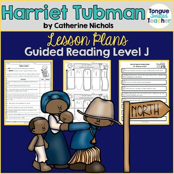 Harriet Tubman by Catherine Nichols, Guided Reading Lesson Plan Level J