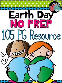 Earth Day NO PREP Kit - Reading - Science - 104 Pages