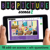 Big Picture Scenes 2: Add-on Cards, Wh Questions, Inferences