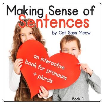 Making Sense of Sentences: Book 4 (Pronouns, Have/Has, Plurals)