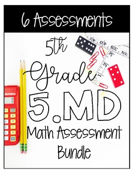 ** 5MD CCSS Standard Based Assessments - Includes all MD Standards! **