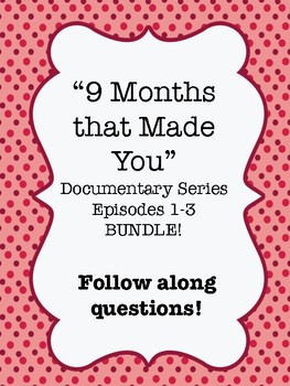 """9 Months that Made You"" Documentary Series BUNDLE"