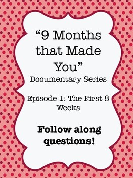 """""""9 Months that Made You"""" Documentary Video Guide Worksheet Ep. 1: The 1st 8 wks"""