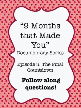 """""""9 Months that Made You"""" Documentary Video Guide Worksheet Ep. 3 Final Countdown"""