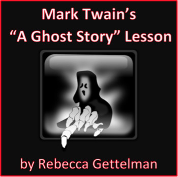 """""""A Ghost Story"""" by Mark Twain Short Story Lesson"""