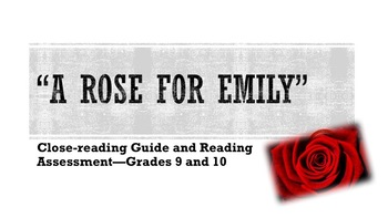 """A Rose for Emily"" Close-reading Guide and Reading Assessment—Grades 9 and 10"