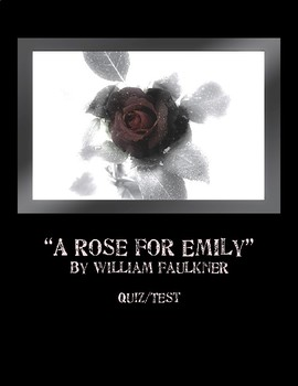 """""""A Rose for Emily"""" by William Faulkner - Quiz/Test"""