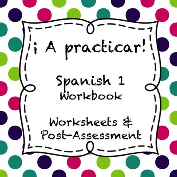 ¡A practicar! - Spanish 1 Worksheets and Assessments