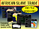 * Africa Unit (PART 4: SLAVE TRADE) engaging, visual, interactive 72slide PPT