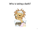 """Animal Bath Time""  Interactive Books- ""WHO"" ""WHAT"" ""WHERE"