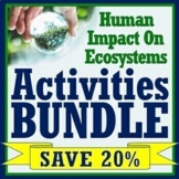 Human Impact on the Environment ACTIVITY BUNDLE NGSS MS-LS2-4 LS2-5 ESS3-4