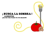 ¡ BUSCA LA SOMBRA !  ALIMENTOS    ¡MATCH THE FOODS TO THEI