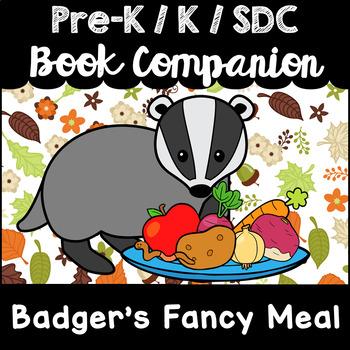 """Badger's Fancy Meal"" Book Companion for Pre-K, T-K, Kindergarten, SDC"