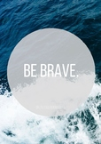 """""""Be Brave"""" - Quote Poster"""