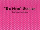 """Be Mine"" Banner"
