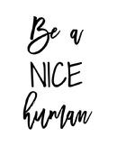 """""""Be a Nice Human"""" Free Printable"""