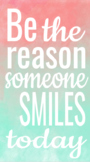 'Be the Reason Someone Smiles Today' Poster!