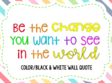 """Be the change you want to see in the world"" Wall Quote"