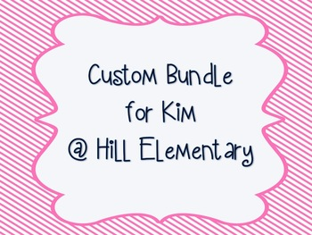 **CUSTOM BUNDLE FOR Kim @ Hill Elementary**