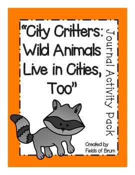 """""""City Critters: Wild Animals Live in Cities, Too"""" Journal Activity Pack"""