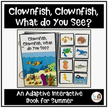 """""""Clownfish, Clownfish, What do you See?"""" An Adapted Interactive Book"""
