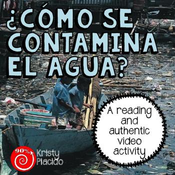 """""""¿Cómo se contamina el agua?"""" Authentic video activity and reading"""