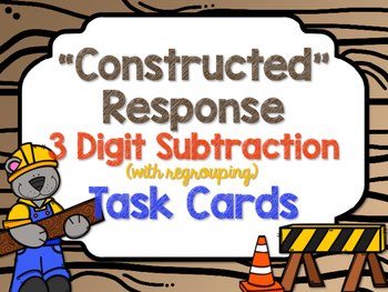 """Constructed"" Response 3 Digit Subtraction (regrouping) Task Cards"