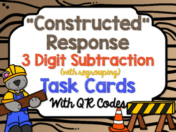 """""""Constructed"""" Response 3 Digit Subtraction (regrouping) Task Cards with QR Codes"""