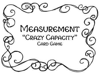 """""""Crazy Capacity"""" A Measurement Card Game for Customary Capacity Conversions"""