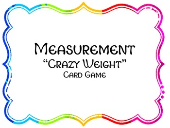 """Crazy Weight"" A Measurement Card Game for Customary Weigh"