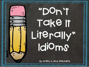 """DON'T TAKE IT LITERALLY"" IDIOMS"
