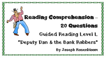 """""""Deputy Dan & the Bank Robbers"""" Level L; 20 Reading Comp questions"""
