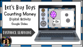 (Digital) Let's Buy Toys- Counting Money (Google Slides) D
