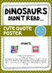 """""""Dinosaurs Didn't Read..."""" Cute Quote Poster"""