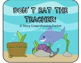 """""""Don't Eat the Teacher"""" Print-n-Go Story Comprehension Packet"""