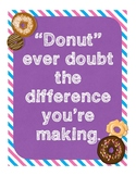 """""""Donut"""" Ever Doubt The Difference You're Making: An Appreciation Sign"""