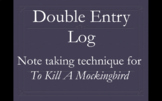 """Double Entry Log"" Student Note Taking Assignment for To Kill A Mockingbird"