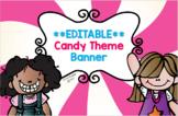 **EDITABLE** Candy Themed Classroom Banner