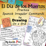 ¡EL DIA DE LOS MUERTOS!  SPANISH IRREGULAR COMMANDS Draw on Grid