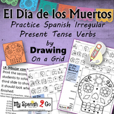 ¡EL DIA DE LOS MUERTOS!  SPANISH IRREGULAR PRESENT TENSE VERBS Draw on Grid