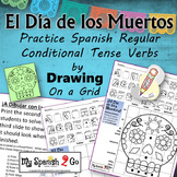 ¡EL DIA DE LOS MUERTOS!  SPANISH REGULAR CONDITIONAL TENSE VERBS Draw on Grid